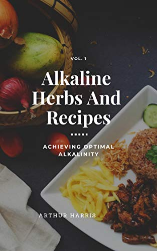 Amazon com: Alkaline Herbs And Recipes: Achieving Optimal