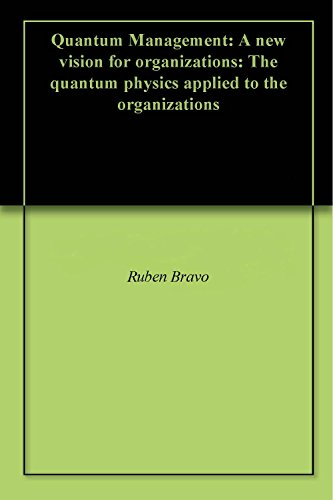 Quantum Management: A new vision for organizations: The quantum physics applied to the organizations