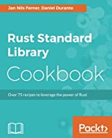Rust Standard Library Cookbook: Over 75 recipes to leverage the power of Rust Front Cover