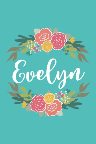 Evelyn: 6x9 Lined Writing Notebook Journal with Personalized Name, 120 Pages – Pink & Yellow Flowers on Teal Blue with Cute and Fun Quote, Perfect ... of School Teacher's Gift, or Other Holidays pdf epub