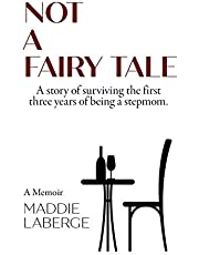 Not a Fairy Tale: A Story of Surviving the First Three Years of Being a Stepmom