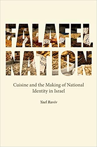Falafel Nation: Cuisine and the Making of National Identity in Israel (Studies of Jews in Society): Raviv, Yael: 9780803290174: Amazon.com: Books