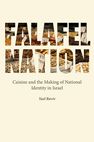 Falafel Nation: Cuisine and the Making of National Identity in Israel (Studies of Jews in Society)
