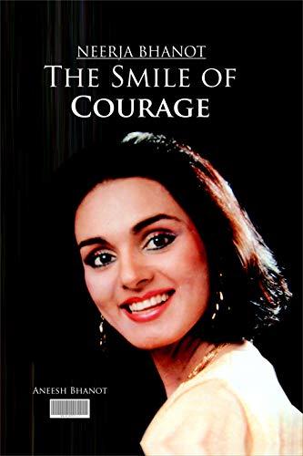 Neerja Bhanot. The Smile of Courage.