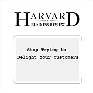 Stop Trying to Delight Your Customers (Harvard Business Review) Periodical