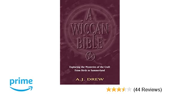 A Wiccan Bible: Exploring the Mysteries of the Craft From
