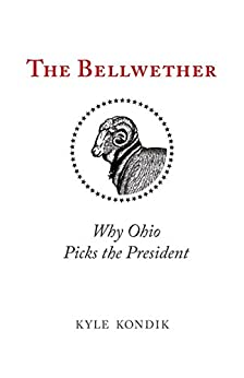 The Bellwether: Why Ohio Picks the President by [Kondik, Kyle]