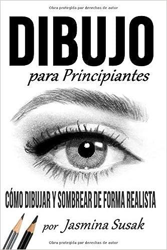 dibujo para principiantes cmo dibujar y sombrear de forma realista spanish edition