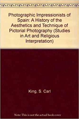 Read online Photographic Impressionists of Spain: A History of the Aesthetics and Technique of Pictorial Photography (Studies in Art and Religious Interpretation) PDF, azw (Kindle), ePub, doc, mobi
