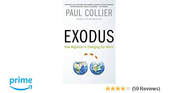 Exodus how migration is changing our world paul collier exodus how migration is changing our world paul collier 9780190231484 amazon books fandeluxe Choice Image