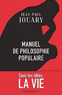 Manuel de philosophie populaire : sous les idées, la vie, Jouary, Jean-Paul
