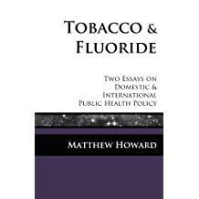 Tobacco and Fluoride: Two Essays on Domestic and International Public Health Policy