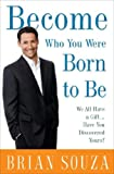 Become Who You Were Born to Be, Brian Souza, 0307346625