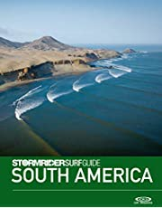 The Stormrider Surf Guide South America: Surfing in Brazil, Peru, Chile, Colombia, Venezuela, Ecuador, Uruguay, Argentina and the Galapagos Islands (Stormrider Surfing Guides)