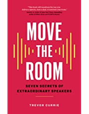 Move the Room: Seven Secrets of Extraordinary Speakers
