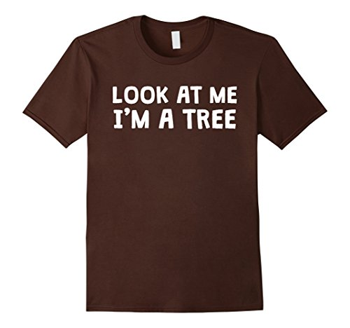 Male College Student Halloween Costume Ideas (Mens Look At Me I'm A tree | Funny Halloween Costume T-shirt Large Brown)