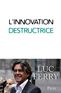 L'innovation destructrice, Ferry, Luc