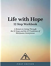 Life with Hope 12 Step Workbook: A Return to Living Through the 12 Steps and the 12 Traditions of Marijuana Anonymous