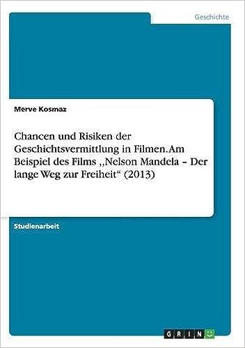 Chancen und Risiken der Geschichtsvermittlung in Filmen. Am Beispiel des Films, Nelson Mandela - Der lange Weg zur Freiheit