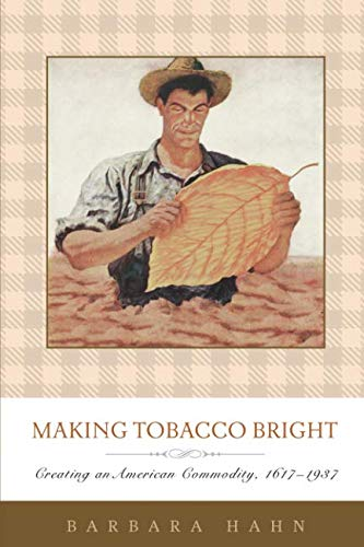 Making Tobacco Bright: Creating an American Commodity, 1617–1937 (Johns Hopkins Studies in the History of Technology)