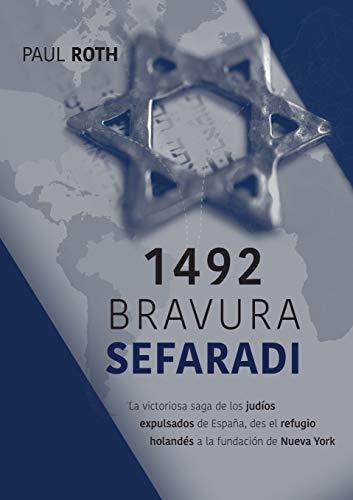 1492Bravura Sefaradi: La victoriosa saga de los judíos expulsados de España, des el refugio holandés a la fundación de Nueva York por Paul Roth,Sílvio Antunha,Claudia intitalo