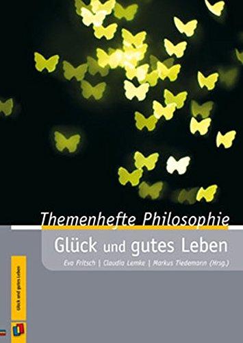 Glück und gutes Leben (Themenhefte Philosophie)