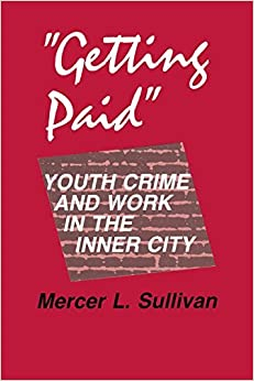 Book Getting Paid: Youth Crime and Work in the Inner City (The Anthropology of Contemporary Issues) by Sullivan, Mercer L. (December 19, 1989)