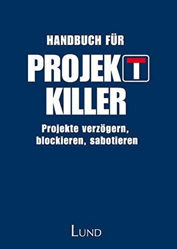 Handbuch für Projektkiller - Projekte verzögern, blockieren, sabotieren
