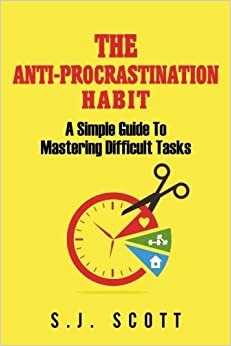 Book The Anti-Procrastination Habit: A Simple Guide to Mastering Difficult Tasks