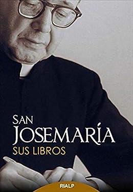 San Josemaría: Sus libros (Libros de Josemaría Escrivá de Balaguer) (Spanish Edition)