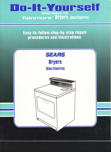 (Sears Do-it-yourself Repair Manual for Kenmore Gas / Electric Dryers: Easy-to-Follow Step-by-Step Repair Procedures and Illustrations)