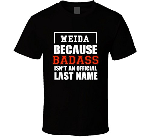 Weida Because Badass Is Not An Official Last Name T Shirt S Black