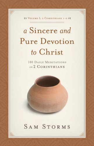 A Sincere and Pure Devotion to Christ (2 Corinthians 1-6), Volume 1: 100 Daily Meditations on 2 Corinthians
