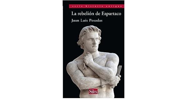 Amazon.com: La rebelión de Espartaco (Spanish Edition) eBook: Juan Luis Posadas Sánchez: Kindle Store