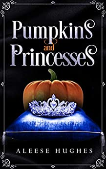 Pumpkins and Princesses (The Tales and Princesses Series Book 3) by [Hughes, Aleese]