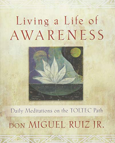 Living a Life of Awareness: Daily Meditations on the Toltec Path ()