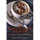 The Secret Financial Life of Food: From Commodities Markets to Supermarkets