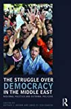 The Struggle over Democracy in the Middle East : Regional Politics and External Policies, , 0415773792
