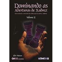 Dominando As Aberturas De Xadrez - V. 02