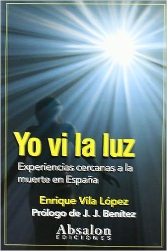 Yo VI la Luz - experiencias cercanas a la muerte en España de Vila Lopez, Enrique 2010 Tapa blanda: Amazon.es: Libros