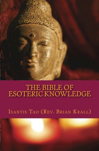 The Bible of Esoteric Knowledge: A Concise Testament on the Secret Science of The Universe, the World, Existence, Spirituality, Shamanism, Magick. to Make You The Master of Your Reality PDF
