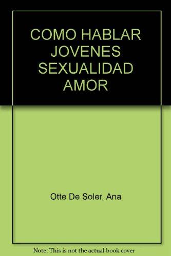 COMO HABLAR JOVENES SEXUALIDAD AMOR