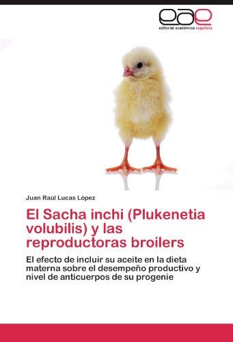 El Sacha inchi (Plukenetia volubilis) y las reproductoras broilers: El efecto de incluir su aceite en la dieta materna sobre el desempeño productivo y ... anticuerpos de su progenie (Spanish Edition)