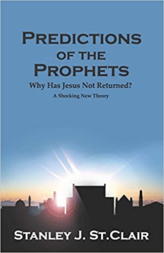 Predictions of the Prophets: Why Has Jesus Not Returned?: Stanley J