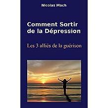 Comment Sortir de la Dépression: Les 3 alliés de la guérison (French Edition)