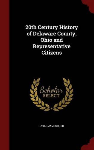 Download 20th Century History of Delaware County, Ohio and Representative Citizens pdf