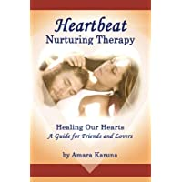 Heartbeat Nurturing Therapy: Healing Our Hearts- A Guide for Friends and Lovers