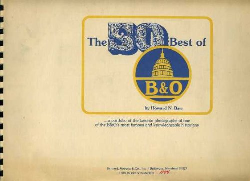 The 50 Best of B&O (Baltimore & Ohio Railroad), A Portfolio of the Favorite Photographs of One of the B&O's Most Famous and Knowledgeable Historians - Book One
