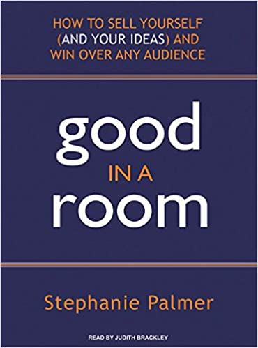 Good In A Room How To Sell Yourself And Your Ideas Win Over Any Audience Stephanie Palmer Judith Brackley 9781400156726 Amazon Books