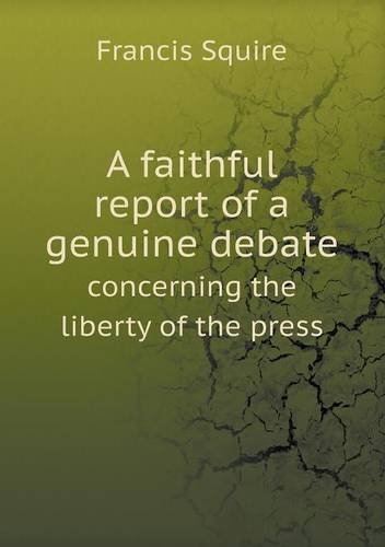 A faithful report of a genuine debate concerning the liberty of the press ebook